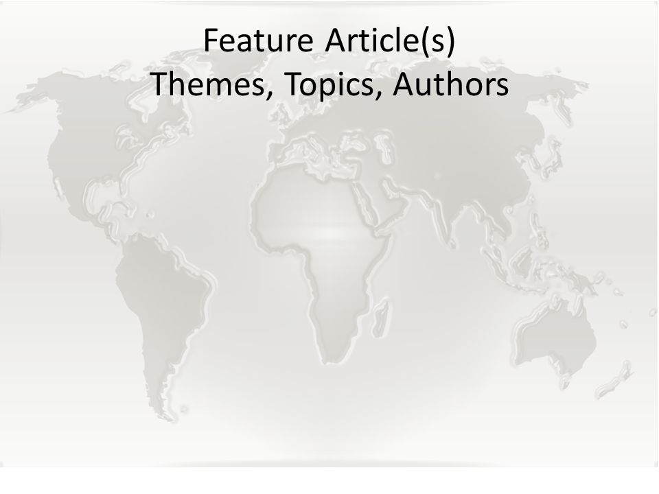 Feature Article(s) Themes, Topics, Authors