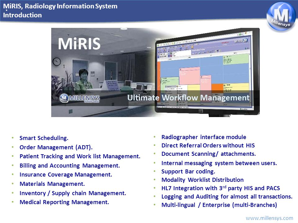 www.millensys.com.MiRIS, Radiology Information System Introduction Why MiRIS is the best choice .
