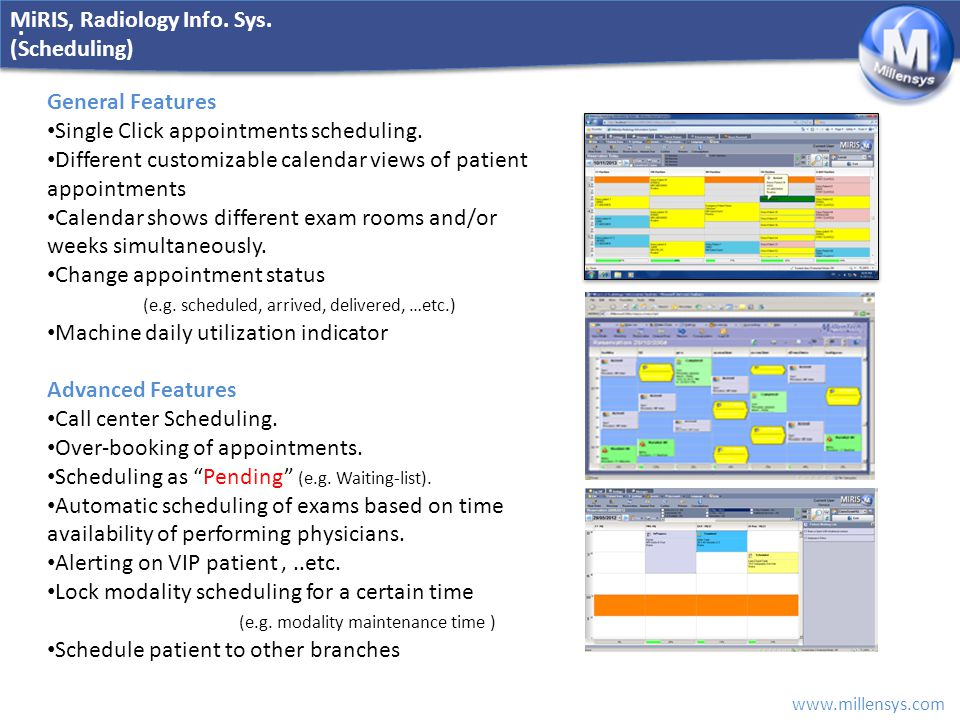 www.millensys.com. General Features Single Click appointments scheduling. Different customizable calendar views of patient appointments Calendar shows
