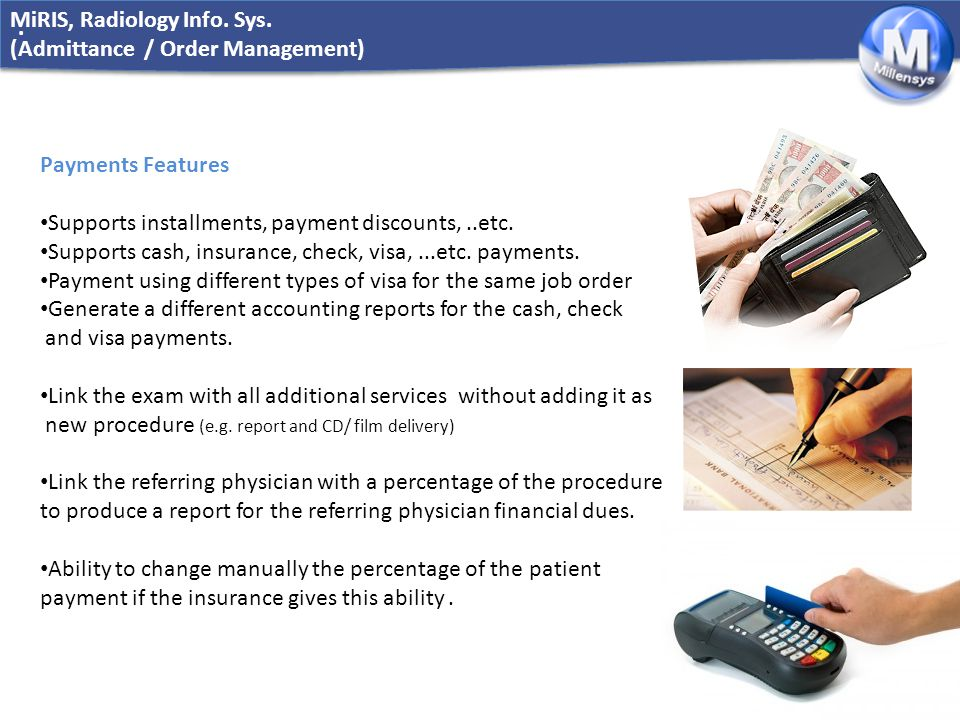 www.millensys.com. MiRIS, Radiology Info. Sys. (Admittance / Order Management) Payments Features Supports installments, payment discounts,..etc. Suppo