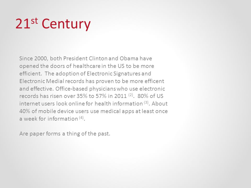 21 st Century Since 2000, both President Clinton and Obama have opened the doors of healthcare in the US to be more efficient.