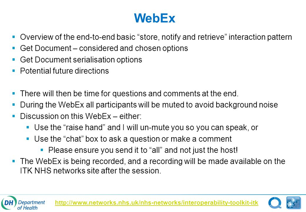 WebEx  Overview of the end-to-end basic store, notify and retrieve interaction pattern  Get Document – considered and chosen options  Get Document serialisation options  Potential future directions  There will then be time for questions and comments at the end.