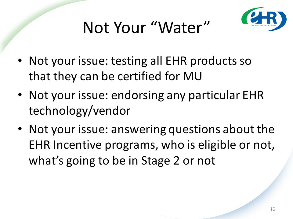 "Not Your ""Water"" Not your issue: testing all EHR products so that they can be certified for MU Not your issue: endorsing any particular EHR technology"