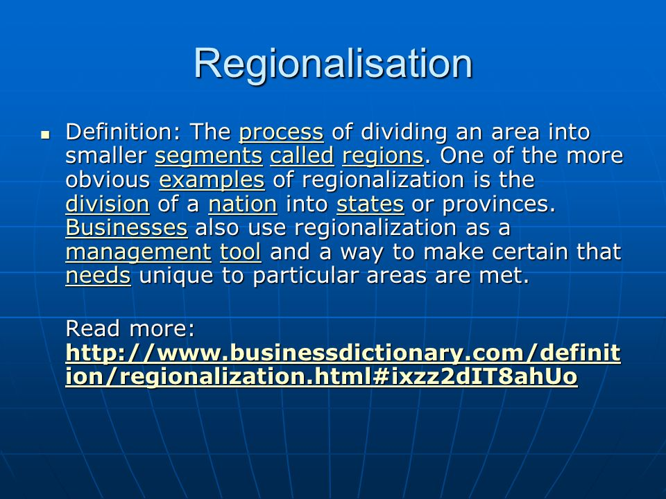 Regionalisation Definition: The process of dividing an area into smaller segments called regions.