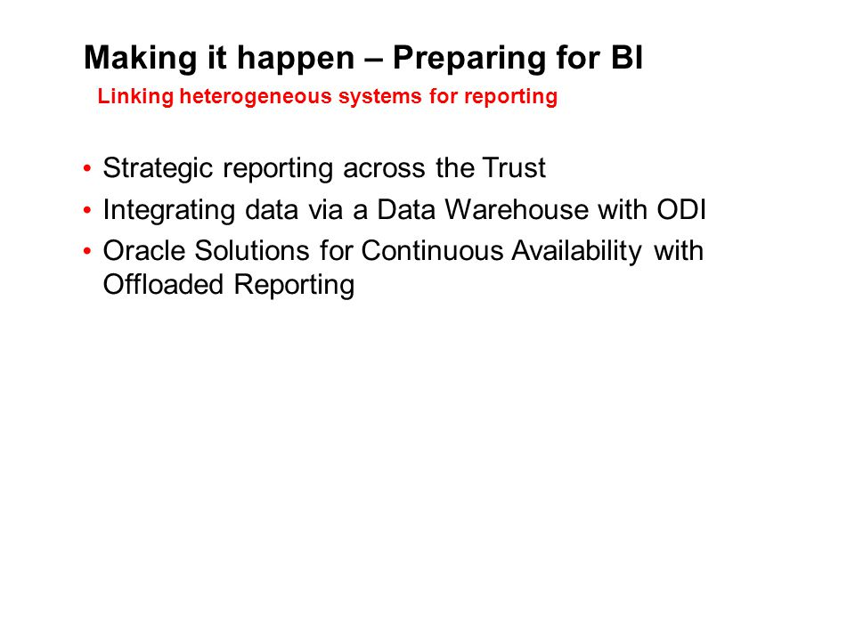 Making it happen – Preparing for BI Strategic reporting across the Trust Integrating data via a Data Warehouse with ODI Oracle Solutions for Continuou