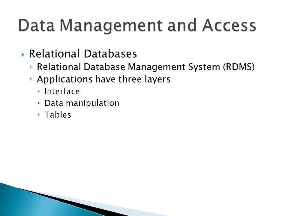  Relational Databases ◦ Relational Database Management System (RDMS) ◦ Applications have three layers  Interface  Data manipulation  Tables