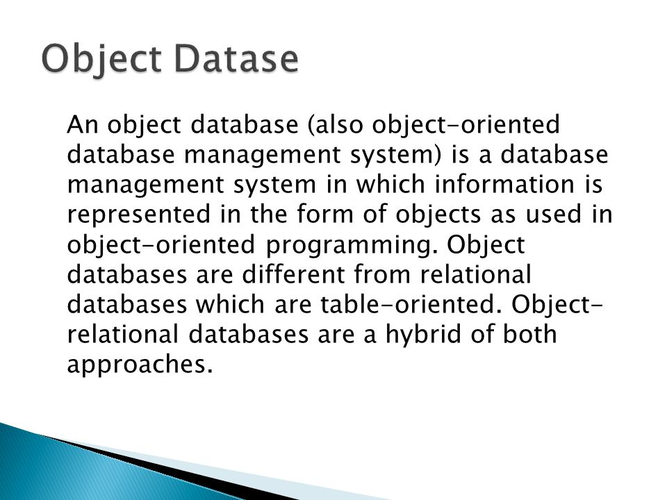An object database (also object-oriented database management system) is a database management system in which information is represented in the form o