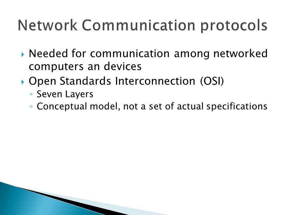  Needed for communication among networked computers an devices  Open Standards Interconnection (OSI) ◦ Seven Layers ◦ Conceptual model, not a set of