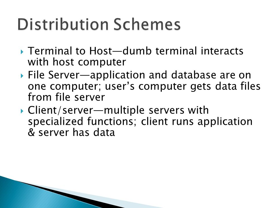  Terminal to Host—dumb terminal interacts with host computer  File Server—application and database are on one computer; user's computer gets data fi