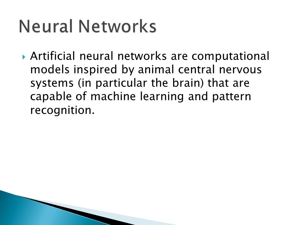  Artificial neural networks are computational models inspired by animal central nervous systems (in particular the brain) that are capable of machine