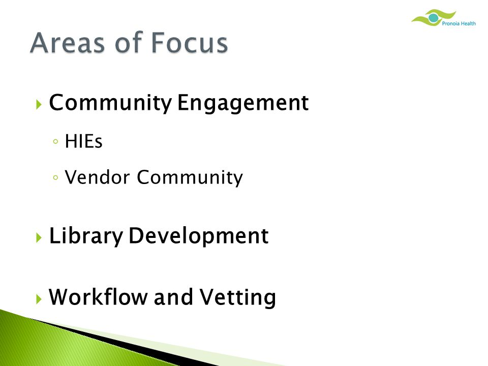  Community Engagement ◦ HIEs ◦ Vendor Community  Library Development  Workflow and Vetting