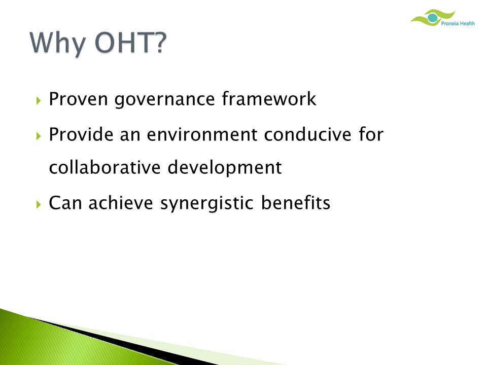  Proven governance framework  Provide an environment conducive for collaborative development  Can achieve synergistic benefits