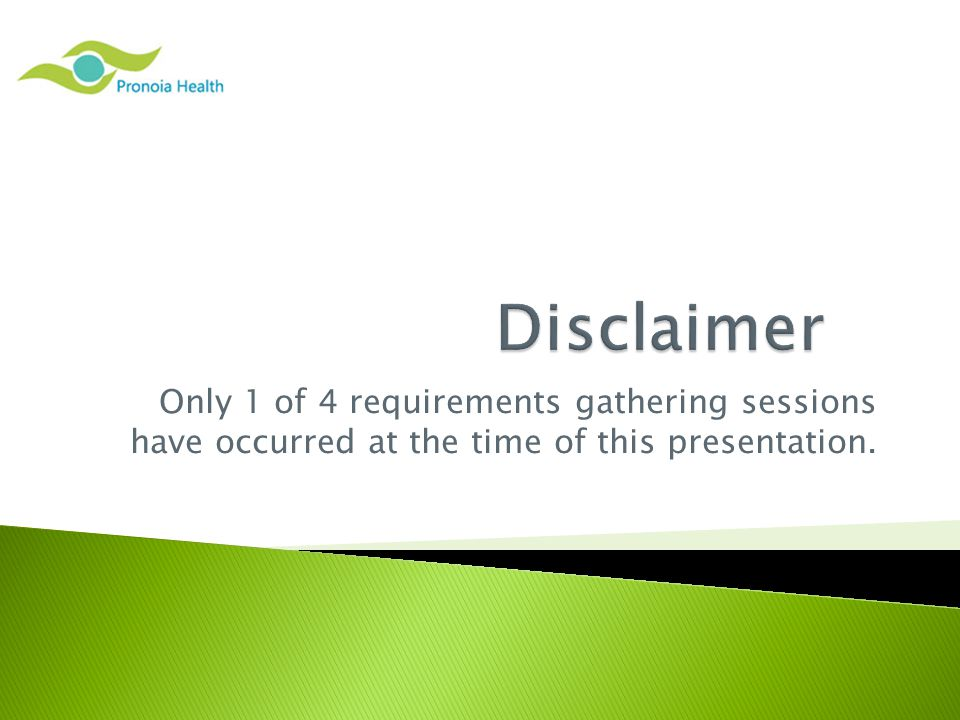 Only 1 of 4 requirements gathering sessions have occurred at the time of this presentation.