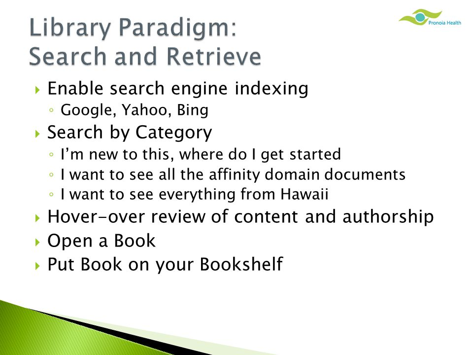  Enable search engine indexing ◦ Google, Yahoo, Bing  Search by Category ◦ I'm new to this, where do I get started ◦ I want to see all the affinity domain documents ◦ I want to see everything from Hawaii  Hover-over review of content and authorship  Open a Book  Put Book on your Bookshelf