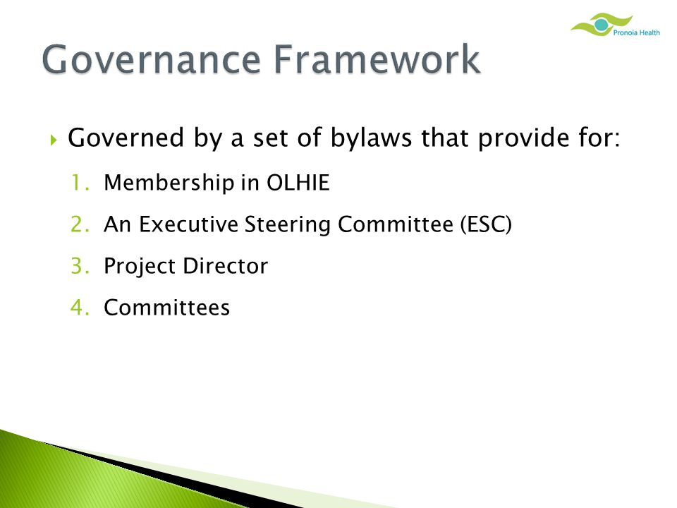  Governed by a set of bylaws that provide for: 1.Membership in OLHIE 2.An Executive Steering Committee (ESC) 3.Project Director 4.Committees
