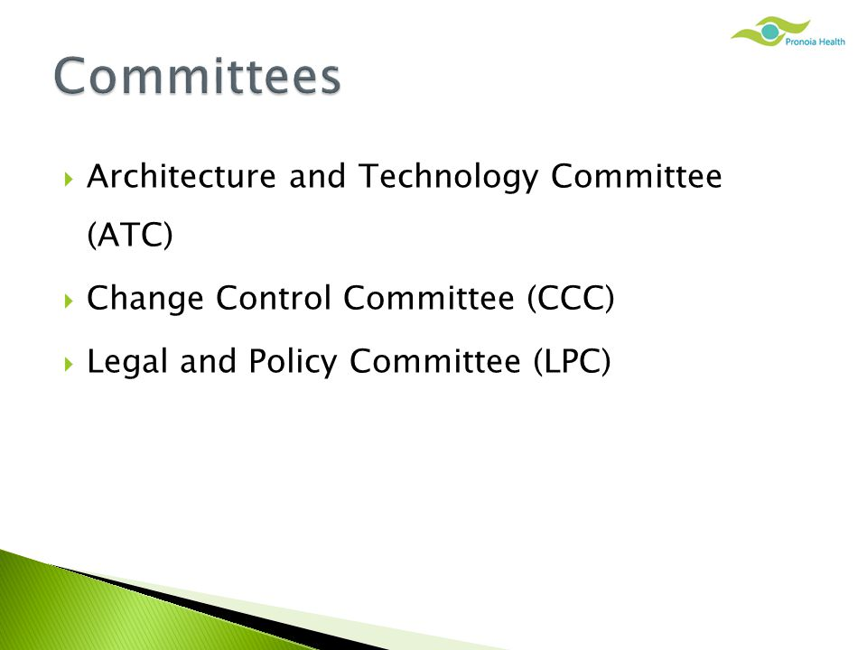  Architecture and Technology Committee (ATC)  Change Control Committee (CCC)  Legal and Policy Committee (LPC)