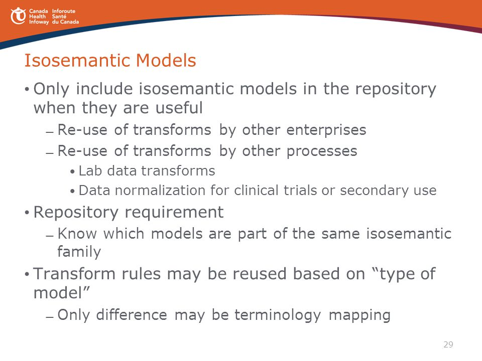 29 Isosemantic Models Only include isosemantic models in the repository when they are useful — Re-use of transforms by other enterprises — Re-use of t