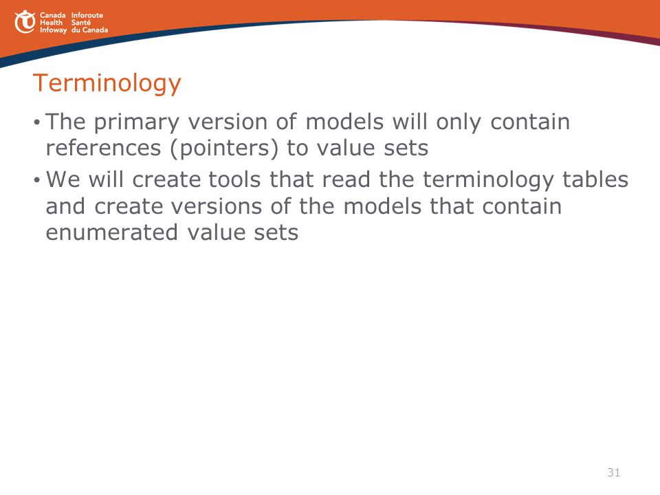 31 Terminology The primary version of models will only contain references (pointers) to value sets We will create tools that read the terminology tabl