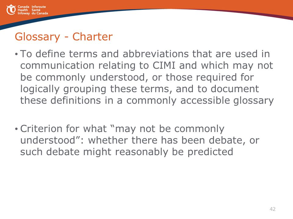 42 Glossary - Charter To define terms and abbreviations that are used in communication relating to CIMI and which may not be commonly understood, or t