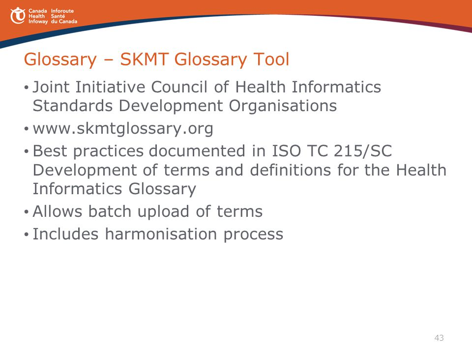 43 Glossary – SKMT Glossary Tool Joint Initiative Council of Health Informatics Standards Development Organisations www.skmtglossary.org Best practice