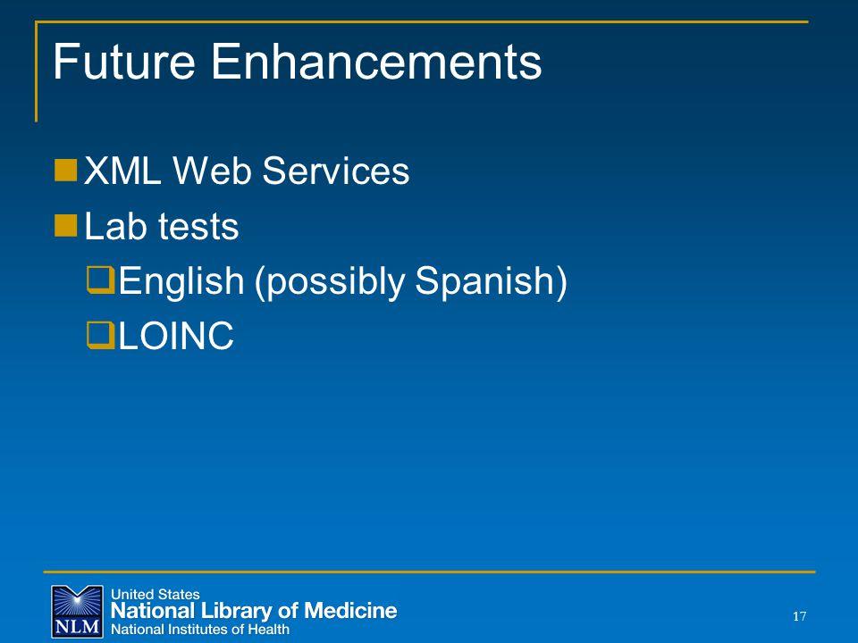 Future Enhancements XML Web Services Lab tests  English (possibly Spanish)  LOINC 17