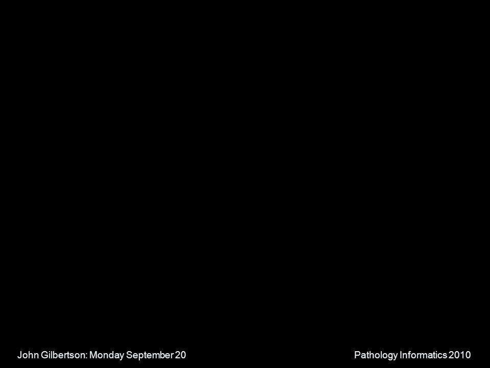 John Gilbertson: Monday September 20Pathology Informatics 2010