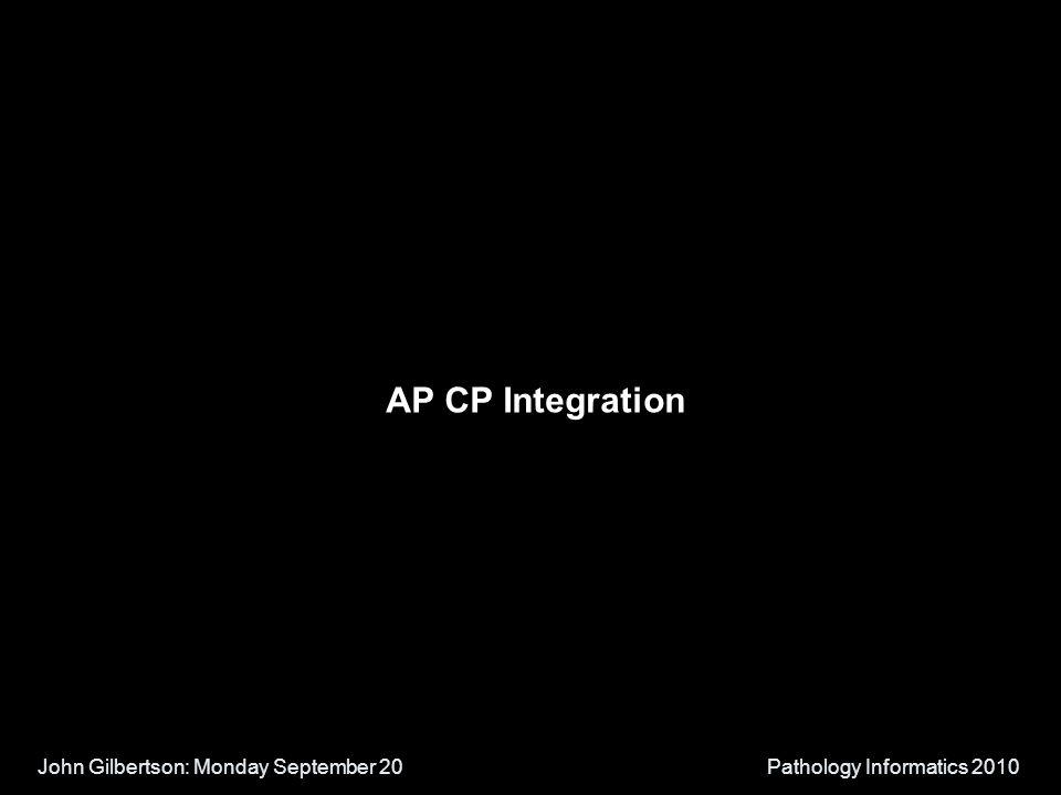 John Gilbertson: Monday September 20Pathology Informatics 2010 AP CP Integration
