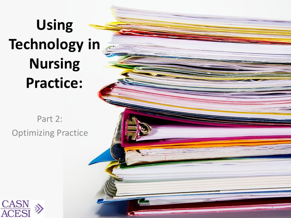 Using Technology in Nursing Practice: Part 2: Optimizing Practice 1