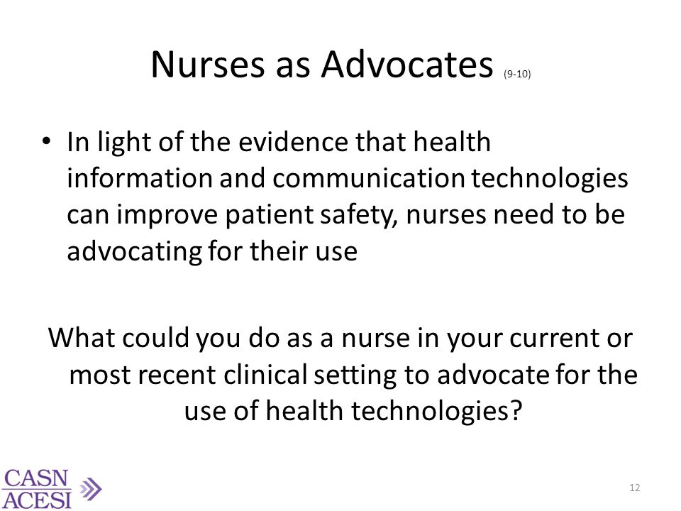 Nurses as Advocates (9-10) In light of the evidence that health information and communication technologies can improve patient safety, nurses need to
