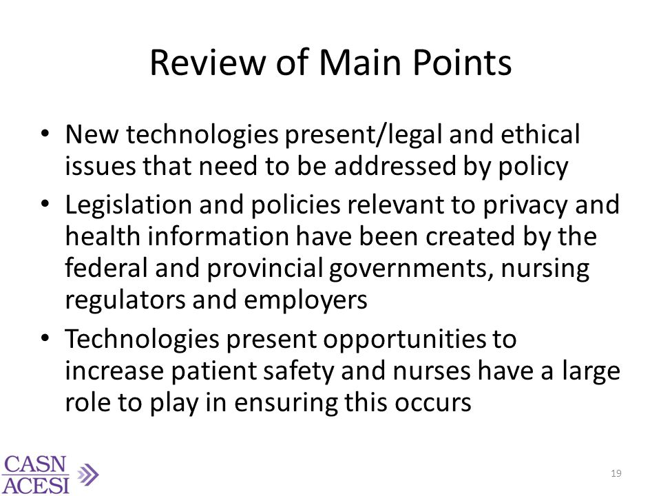 Review of Main Points New technologies present/legal and ethical issues that need to be addressed by policy Legislation and policies relevant to priva