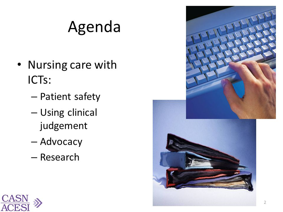 Agenda Nursing care with ICTs: – Patient safety – Using clinical judgement – Advocacy – Research 2
