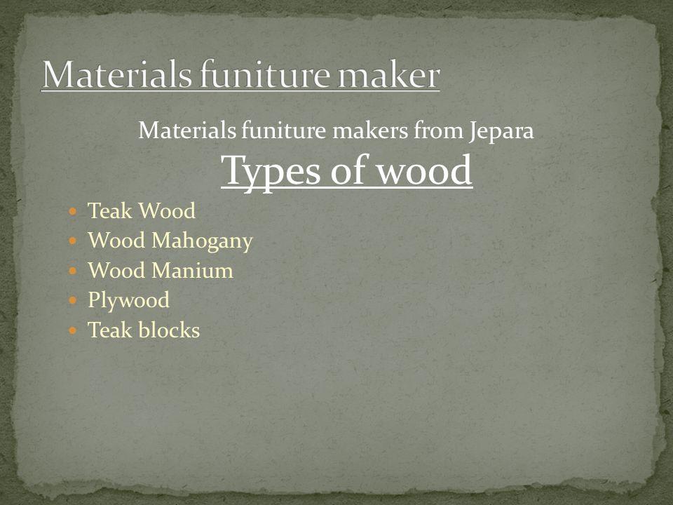 Materials funiture makers from Jepara Types of wood Teak Wood Wood Mahogany Wood Manium Plywood Teak blocks
