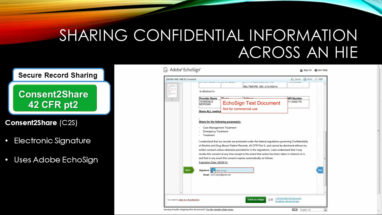 SHARING CONFIDENTIAL INFORMATION ACROSS AN HIE Consent2Share (C2S) Electronic Signature Uses Adobe EchoSign Secure Record Sharing Consent2Share 42 CFR pt2