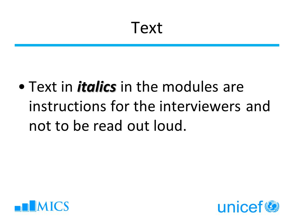 Text italicsText in italics in the modules are instructions for the interviewers and not to be read out loud.