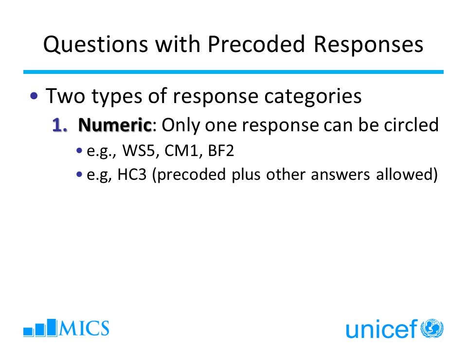 Questions with Precoded Responses Two types of response categories 1.Numeric 1.Numeric: Only one response can be circled e.g., WS5, CM1, BF2 e.g, HC3 (precoded plus other answers allowed)