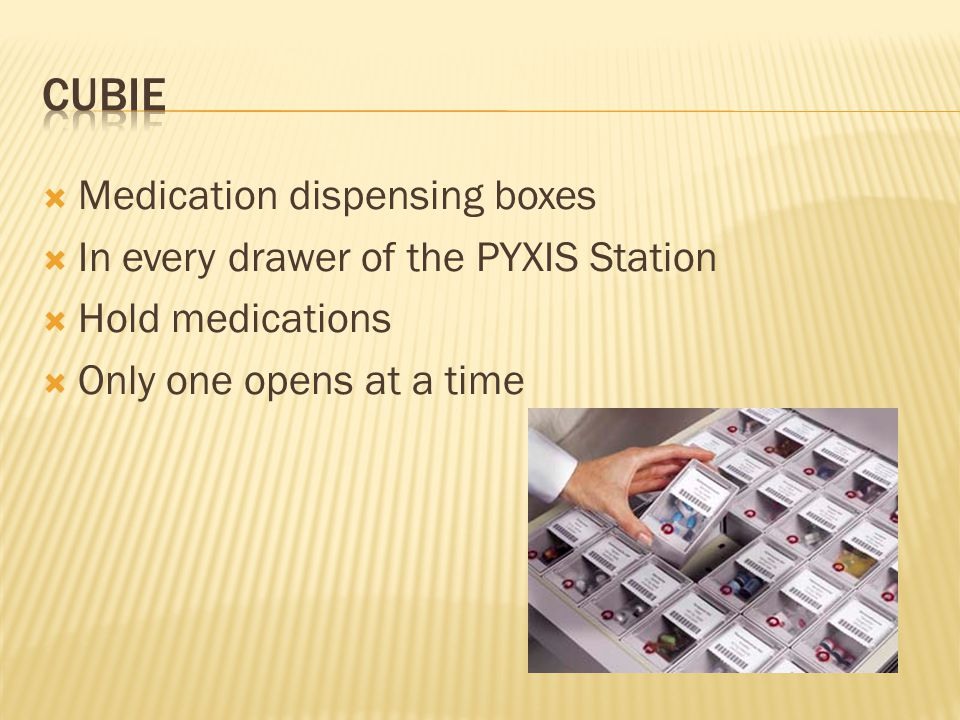  Medication dispensing boxes  In every drawer of the PYXIS Station  Hold medications  Only one opens at a time