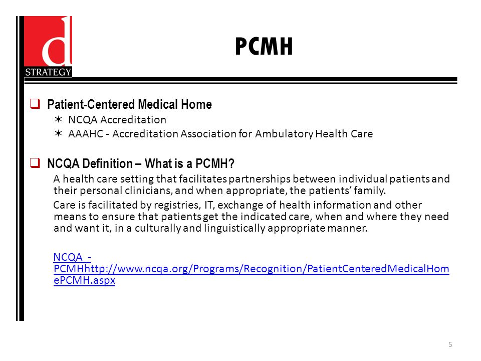 PCMH  Patient-Centered Medical Home  NCQA Accreditation  AAAHC - Accreditation Association for Ambulatory Health Care  NCQA Definition – What is a
