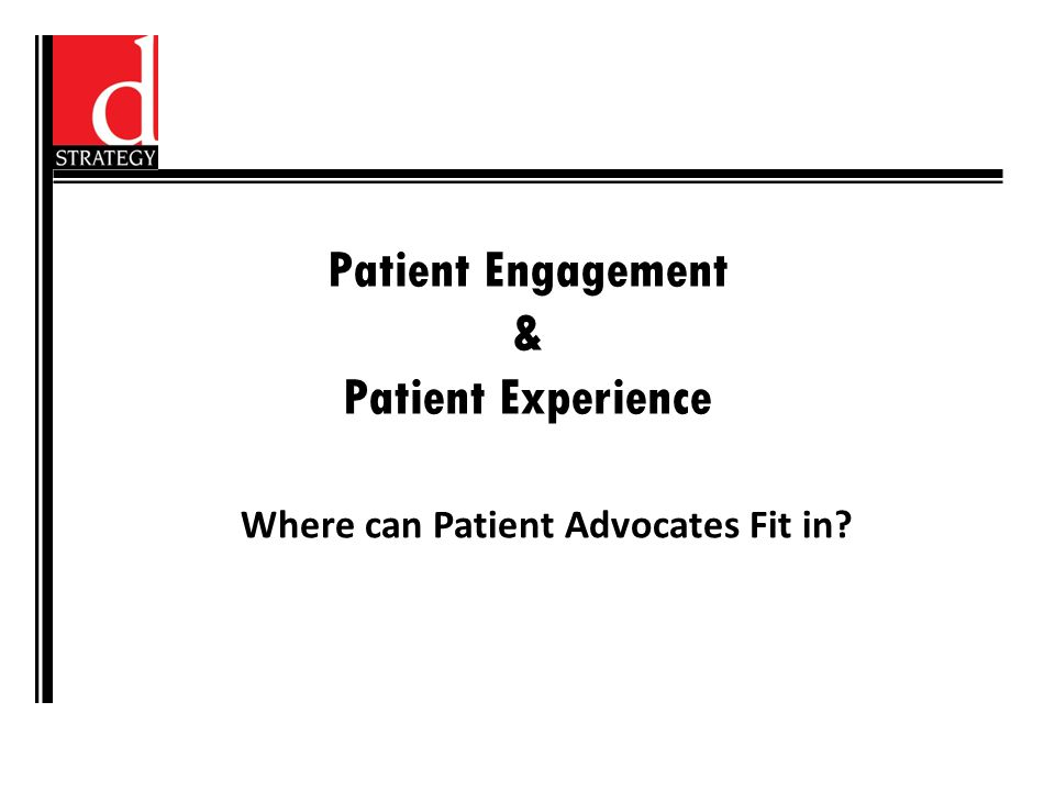 Patient Engagement & Patient Experience Where can Patient Advocates Fit in
