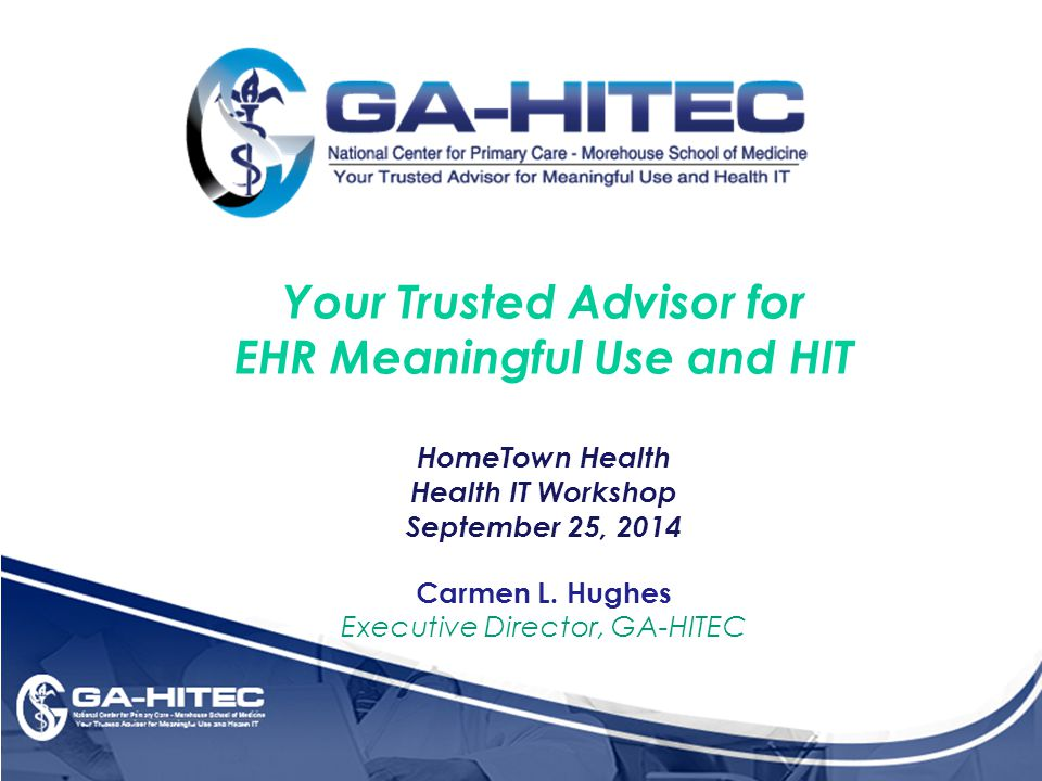 Your Trusted Advisor for EHR Meaningful Use and HIT HomeTown Health Health IT Workshop September 25, 2014 Carmen L.