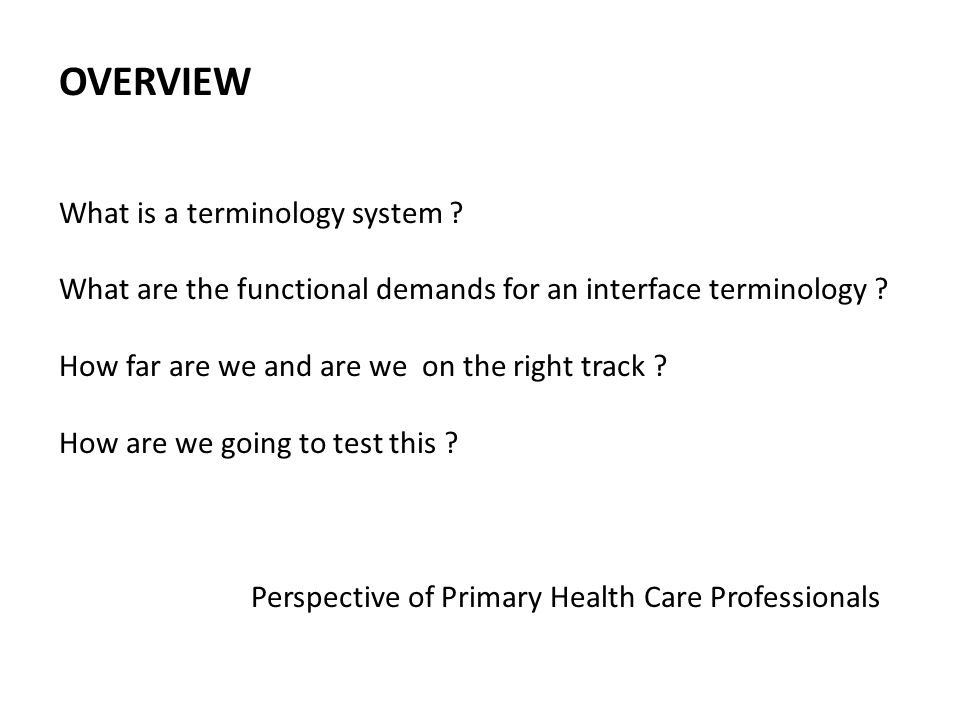 OVERVIEW What is a terminology system ? What are the functional demands for an interface terminology ? How far are we and are we on the right track ?