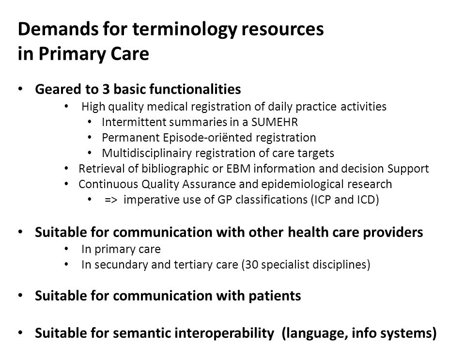 Demands for terminology resources in Primary Care Geared to 3 basic functionalities High quality medical registration of daily practice activities Int