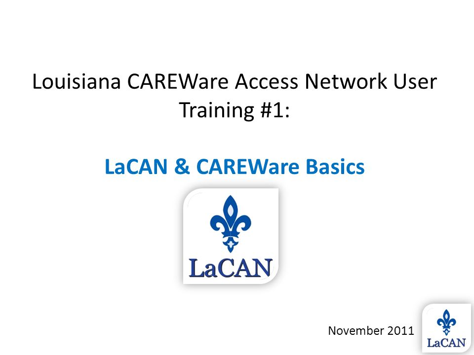 LaCAN Overview LaCAN data policies & standards Accessing & navigating CAREWare Entering data Today's Topics