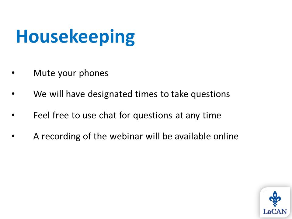 Mute your phones We will have designated times to take questions Feel free to use chat for questions at any time A recording of the webinar will be av