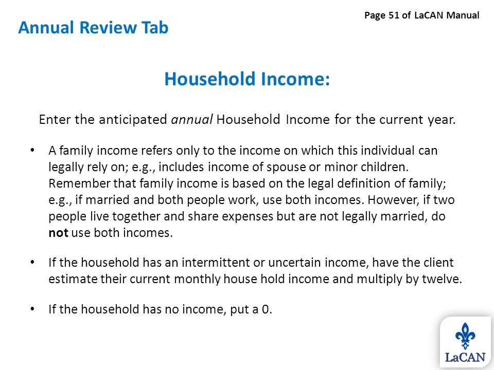 Household Income: Enter the anticipated annual Household Income for the current year. A family income refers only to the income on which this individu