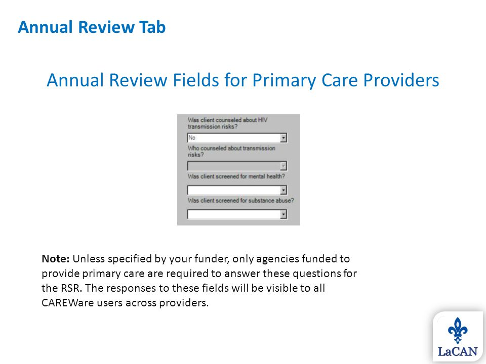 Annual Review Fields for Primary Care Providers Note: Unless specified by your funder, only agencies funded to provide primary care are required to an