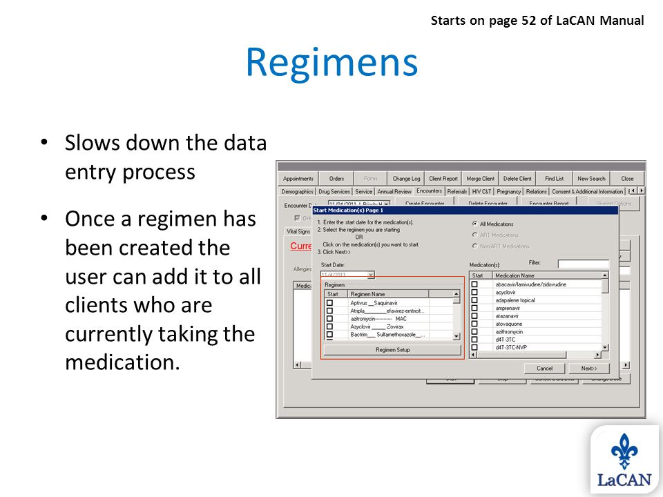 Regimens Slows down the data entry process Once a regimen has been created the user can add it to all clients who are currently taking the medication.