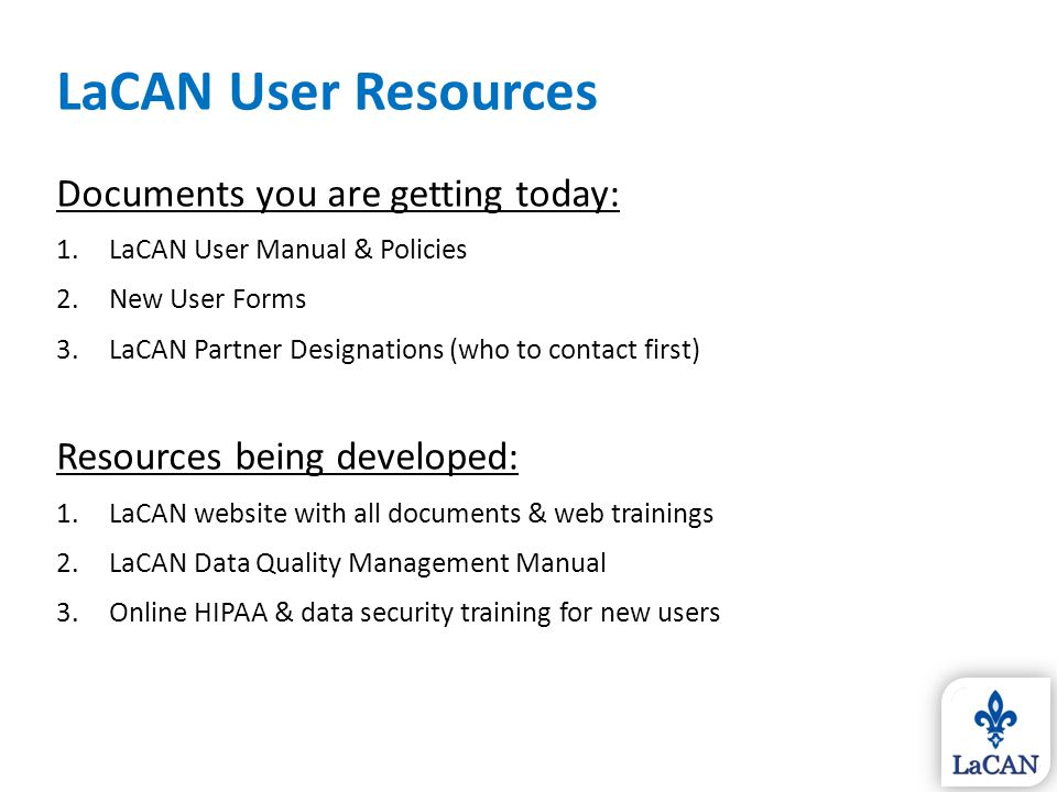 LaCAN User Resources Documents you are getting today: 1.LaCAN User Manual & Policies 2.New User Forms 3.LaCAN Partner Designations (who to contact fir