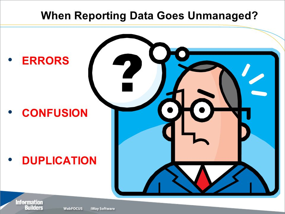 When Reporting Data Goes Unmanaged ERRORS CONFUSION DUPLICATION