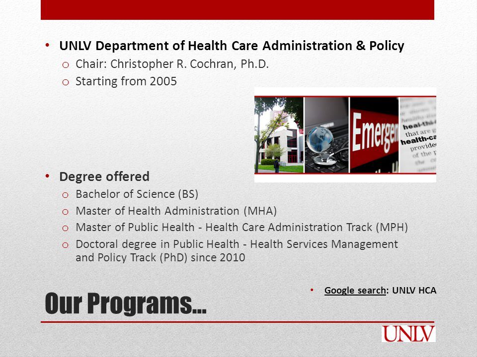 Our Programs… UNLV Department of Health Care Administration & Policy o Chair: Christopher R.