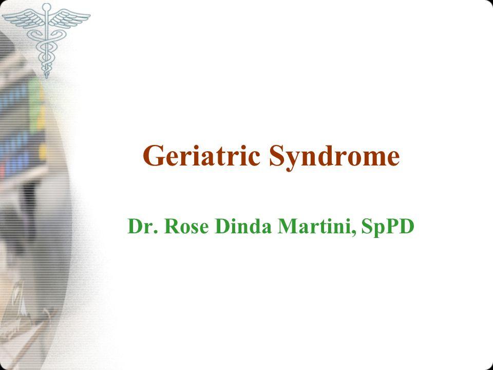 Geriatric Syndrome Dr. Rose Dinda Martini, SpPD